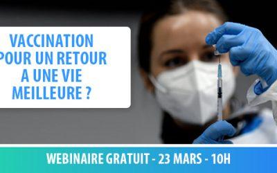 Le 23/03 : WEBINAIRE Le vaccin, l'outil pour un retour à une vie meilleure ?
